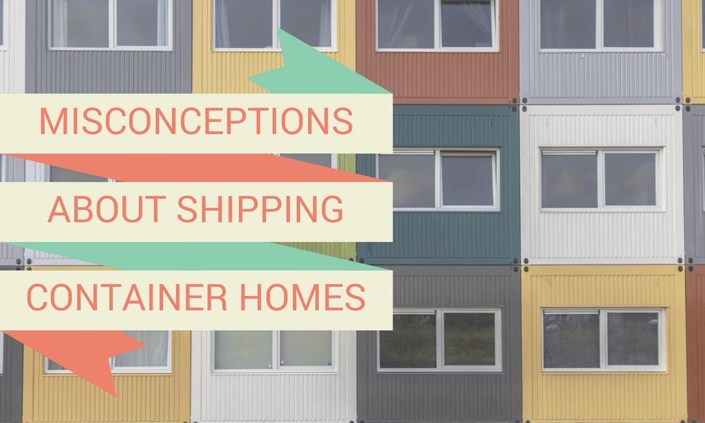 Misconceptions About Shipping Container Homes | Flintham Cabins Blog